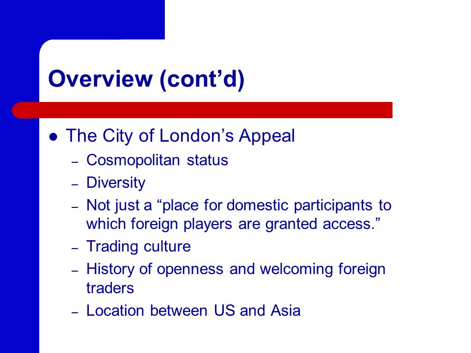 Overview (cont'd) The City of London's Appeal Cosmopolitan status