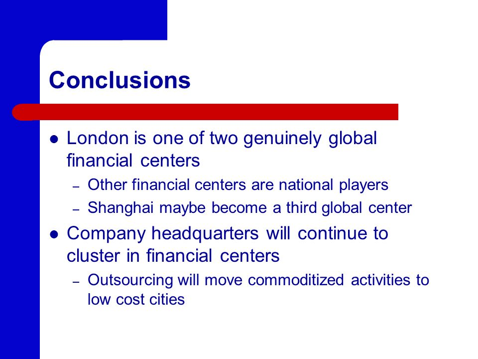 Conclusions London is one of two genuinely global financial centers