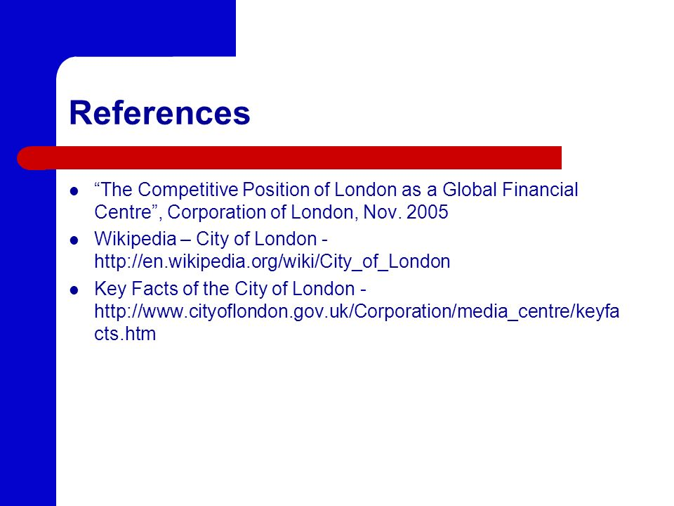 References The Competitive Position of London as a Global Financial Centre , Corporation of London, Nov. 2005.