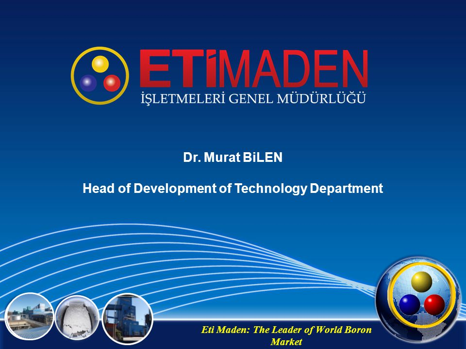 Dr. Murat BiLEN Head of Development of Technology Department