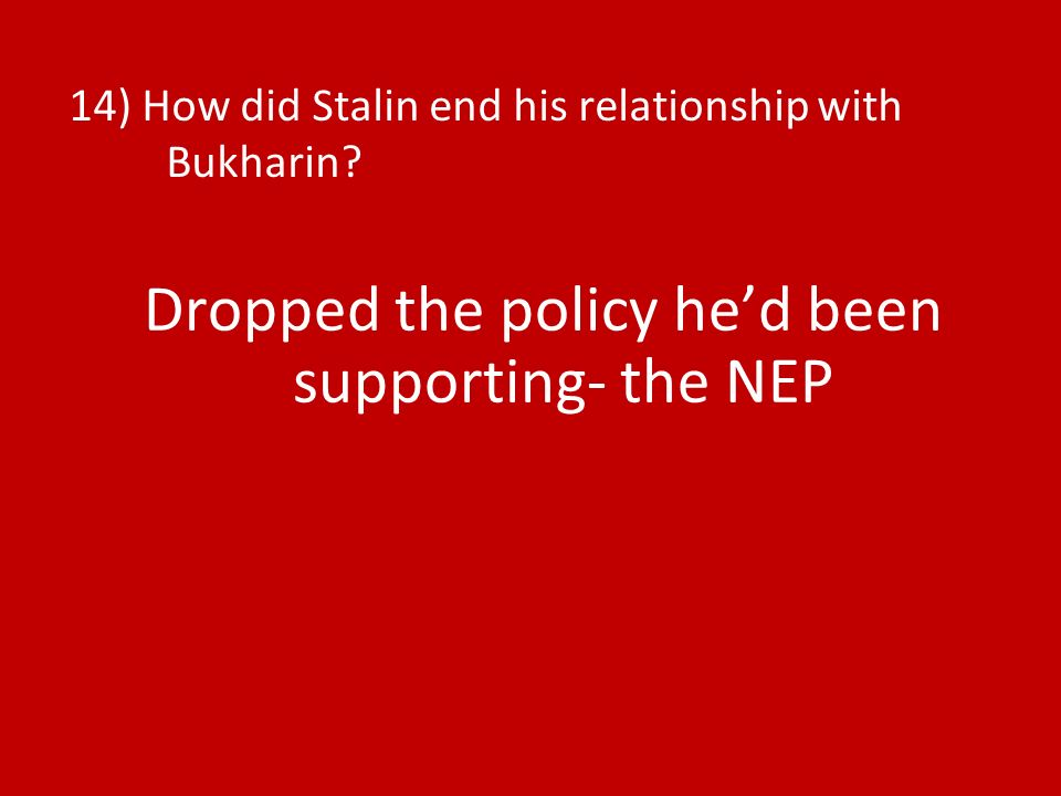 14) How did Stalin end his relationship with Bukharin