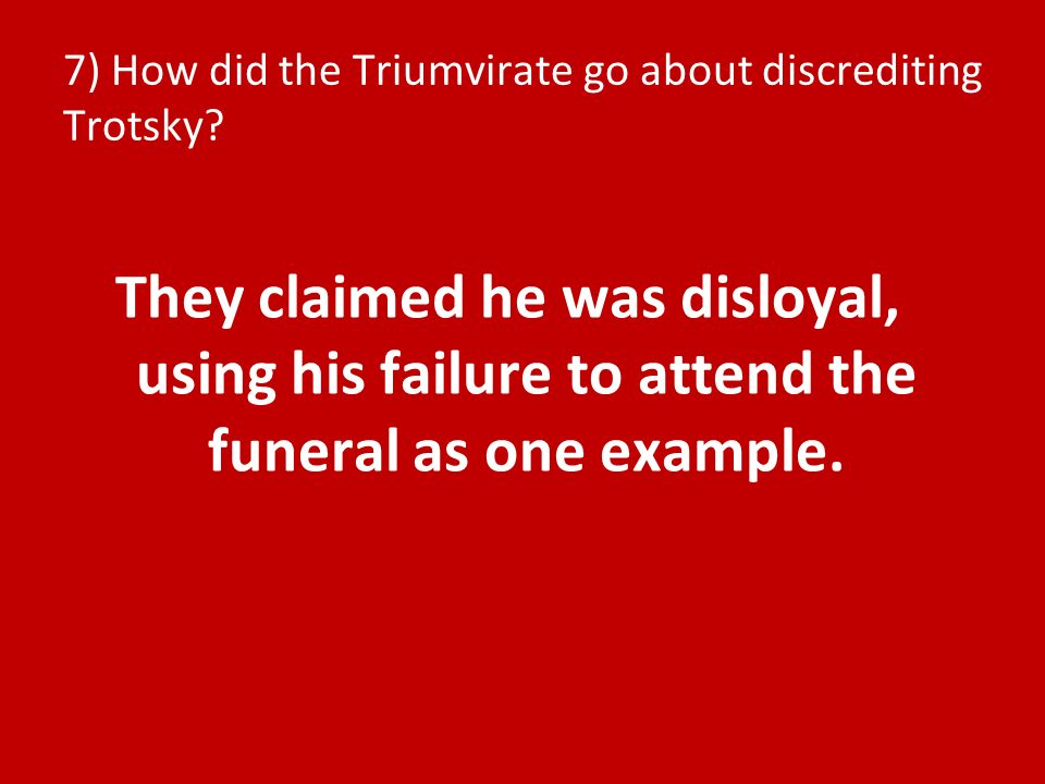 7) How did the Triumvirate go about discrediting Trotsky