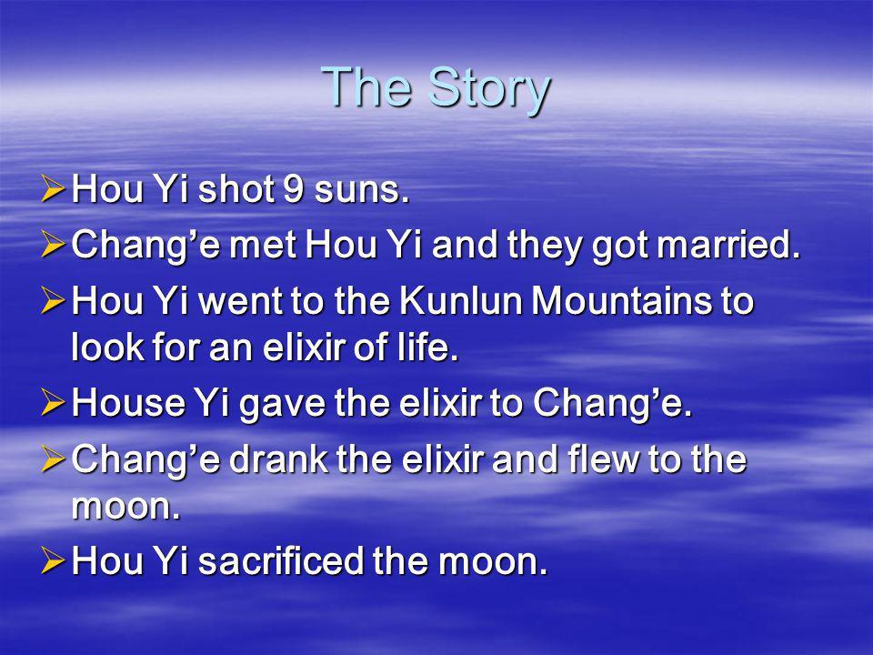 The Story Hou Yi shot 9 suns. Chang'e met Hou Yi and they got married.