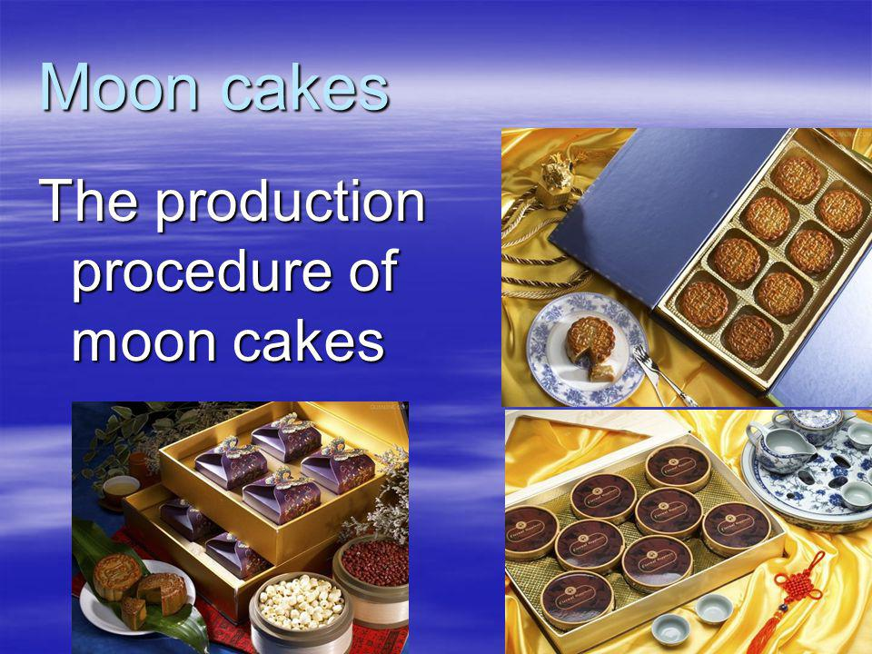 Moon cakes The production procedure of moon cakes