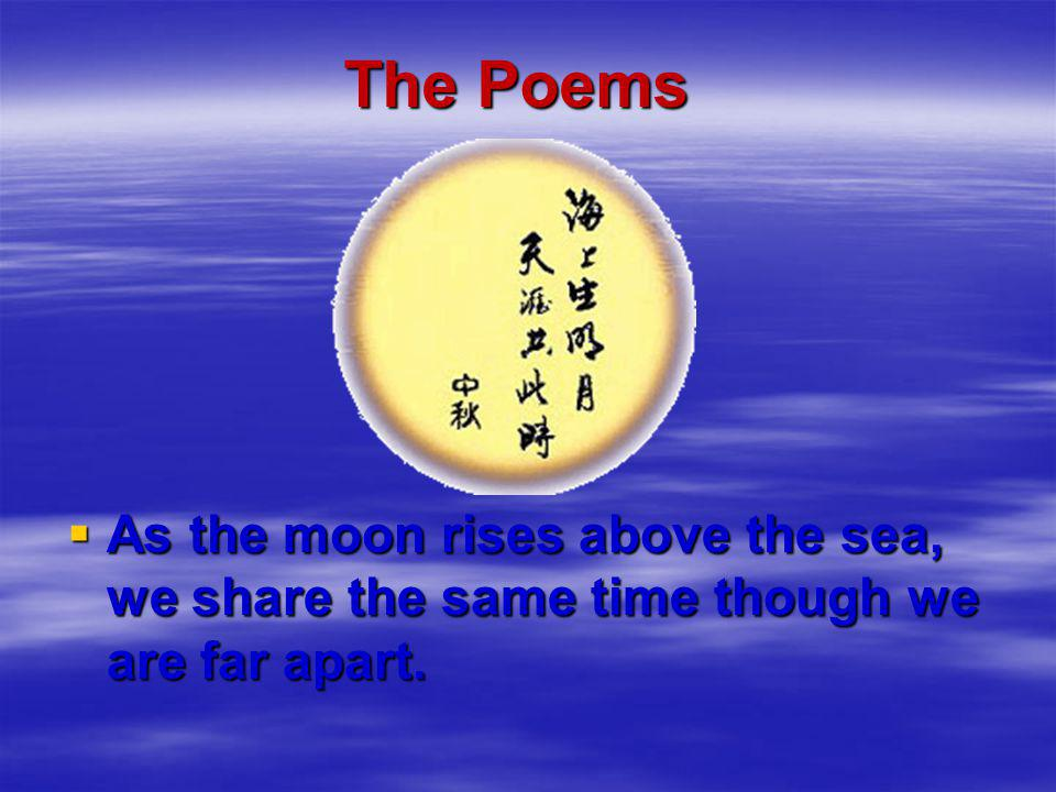 The Poems As the moon rises above the sea, we share the same time though we are far apart.