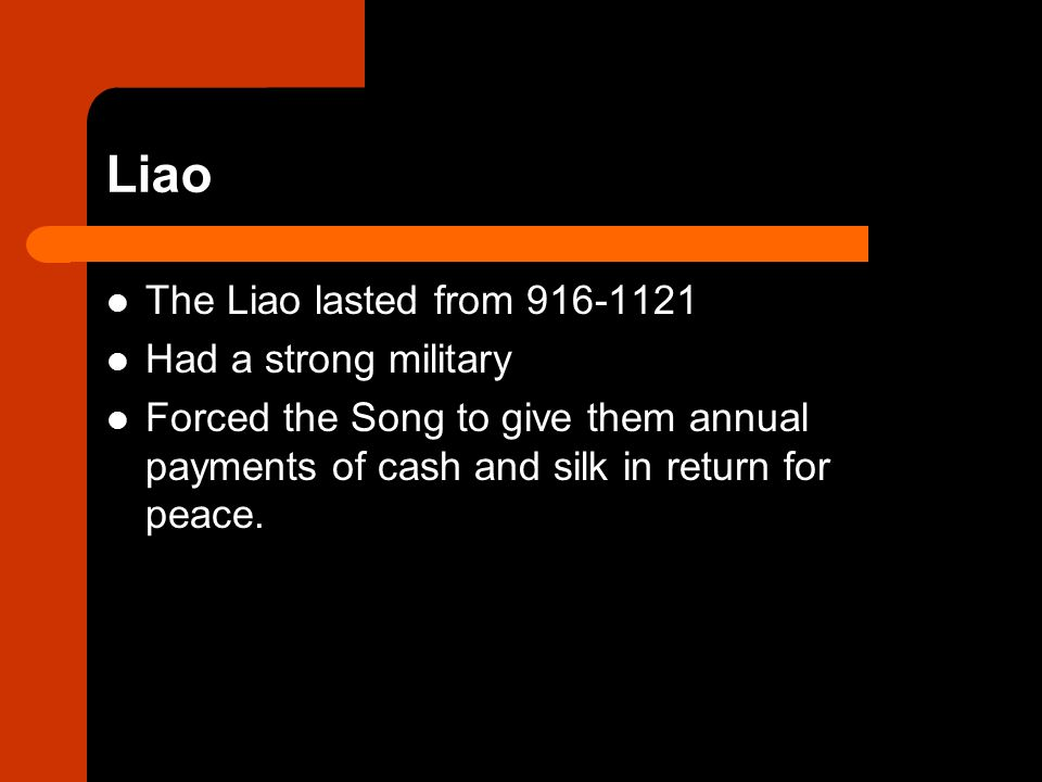 Liao The Liao lasted from 916-1121 Had a strong military