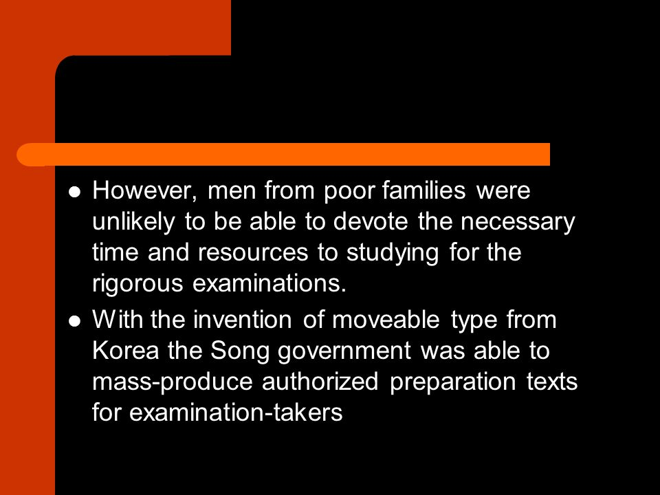 However, men from poor families were unlikely to be able to devote the necessary time and resources to studying for the rigorous examinations.