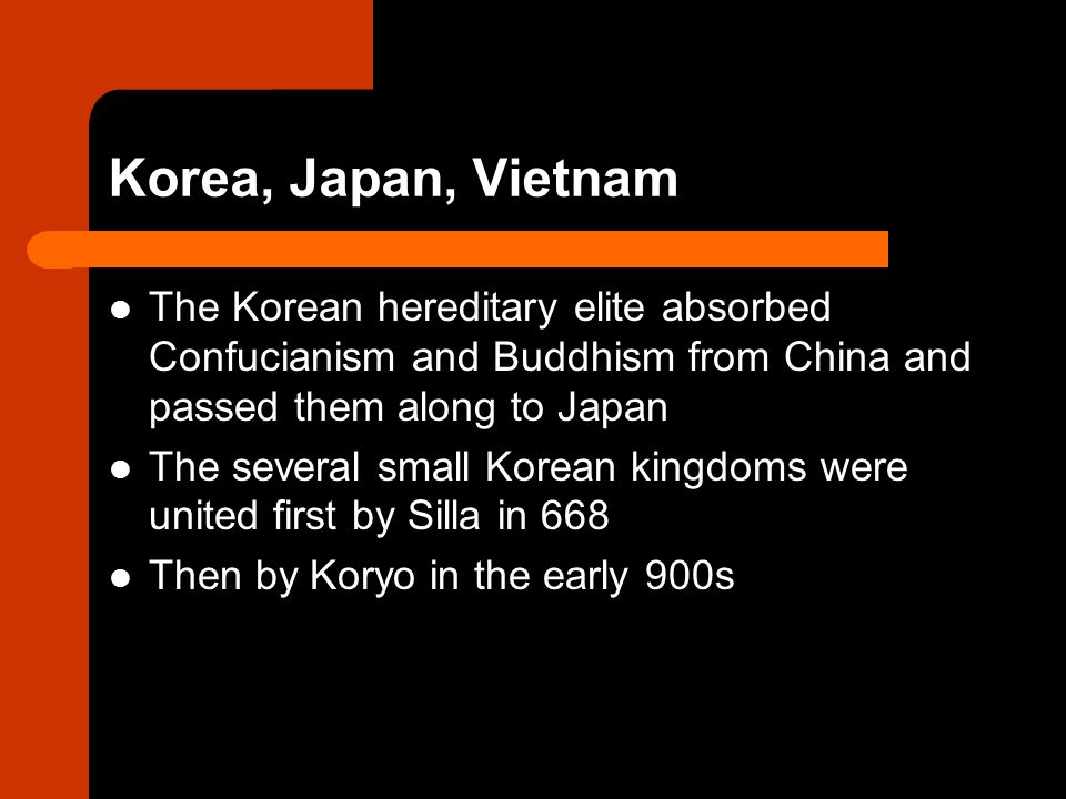 Korea, Japan, Vietnam The Korean hereditary elite absorbed Confucianism and Buddhism from China and passed them along to Japan.