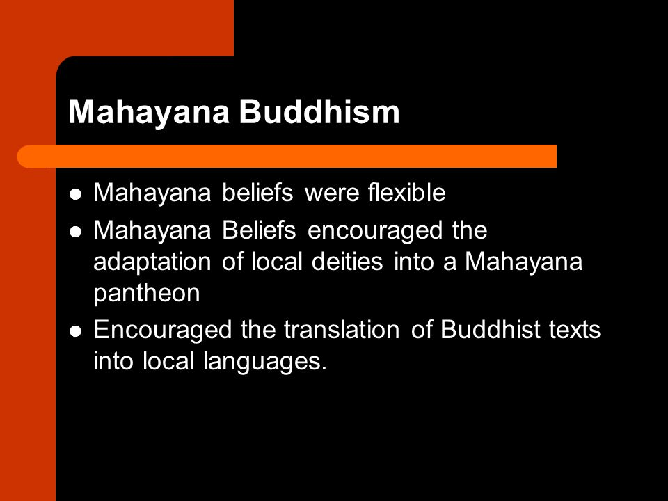 Mahayana Buddhism Mahayana beliefs were flexible