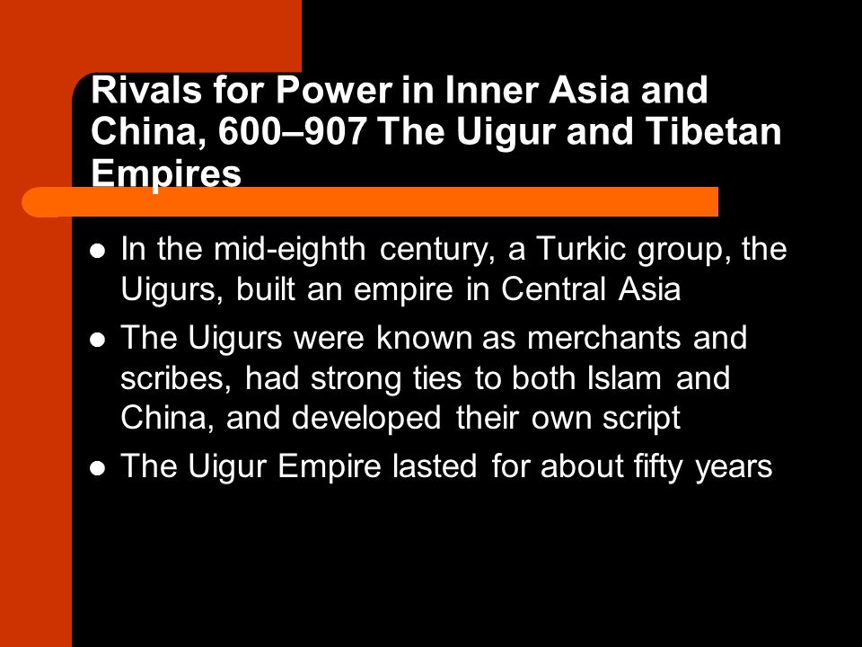 Rivals for Power in Inner Asia and China, 600–907 The Uigur and Tibetan Empires