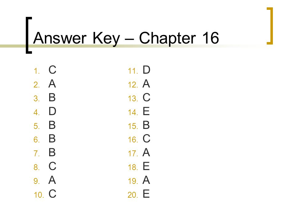 Answer Key – Chapter 16 C A B D D A C E B