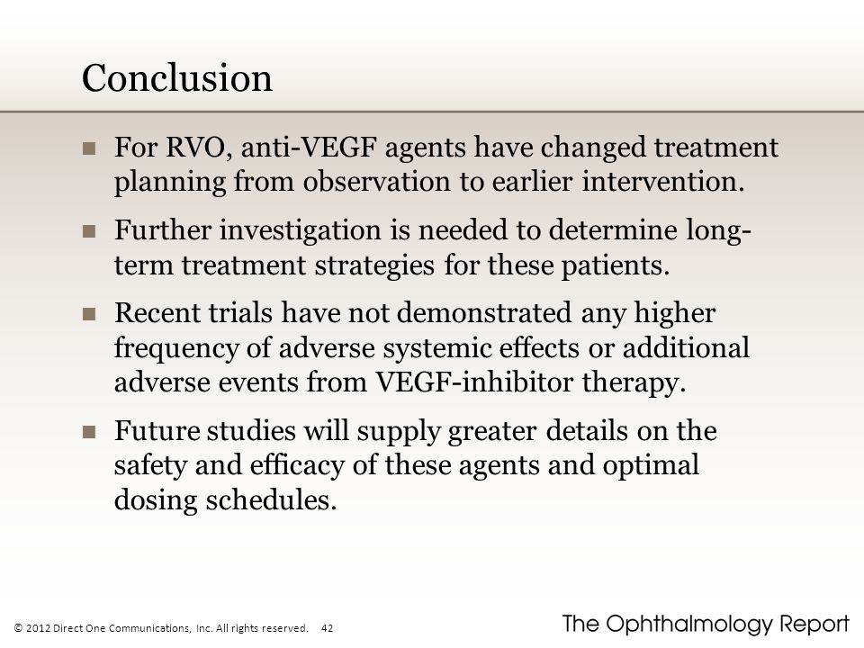 Conclusion For RVO, anti-VEGF agents have changed treatment planning from observation to earlier intervention.