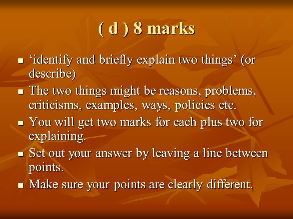 ( d ) 8 marks 'identify and briefly explain two things' (or describe)