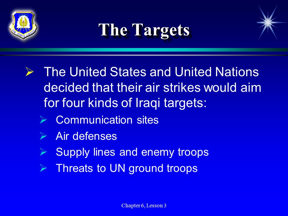 The Targets The United States and United Nations decided that their air strikes would aim for four kinds of Iraqi targets: