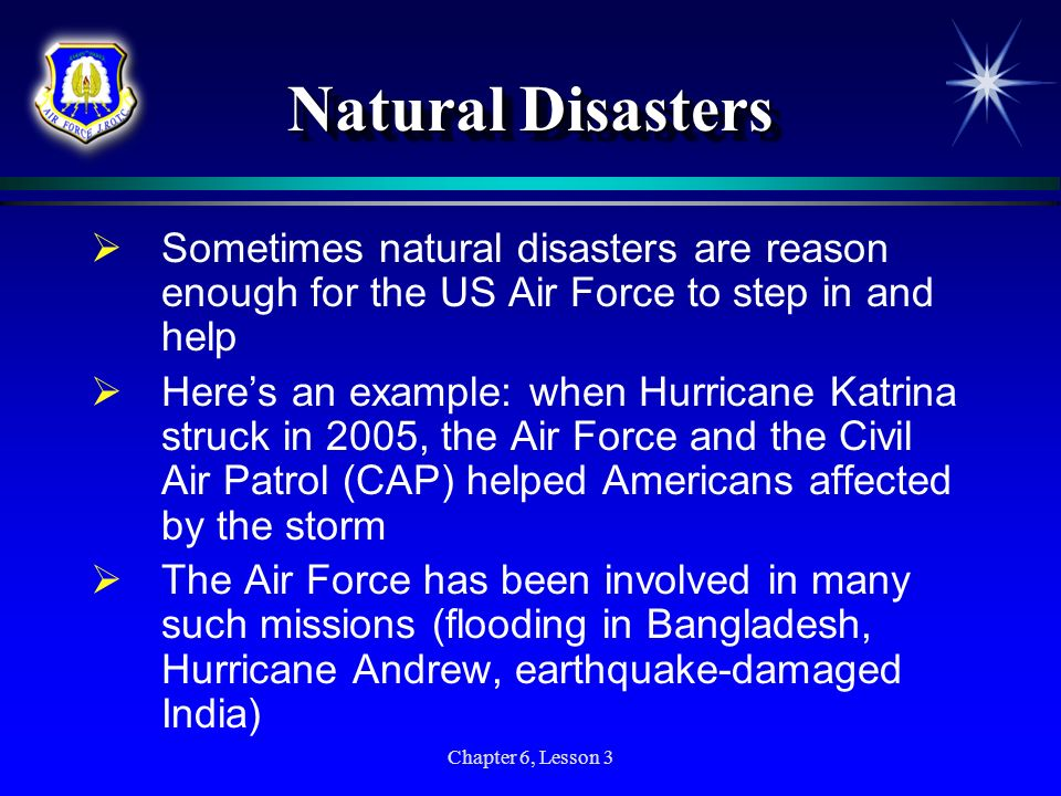 Natural Disasters Sometimes natural disasters are reason enough for the US Air Force to step in and help.
