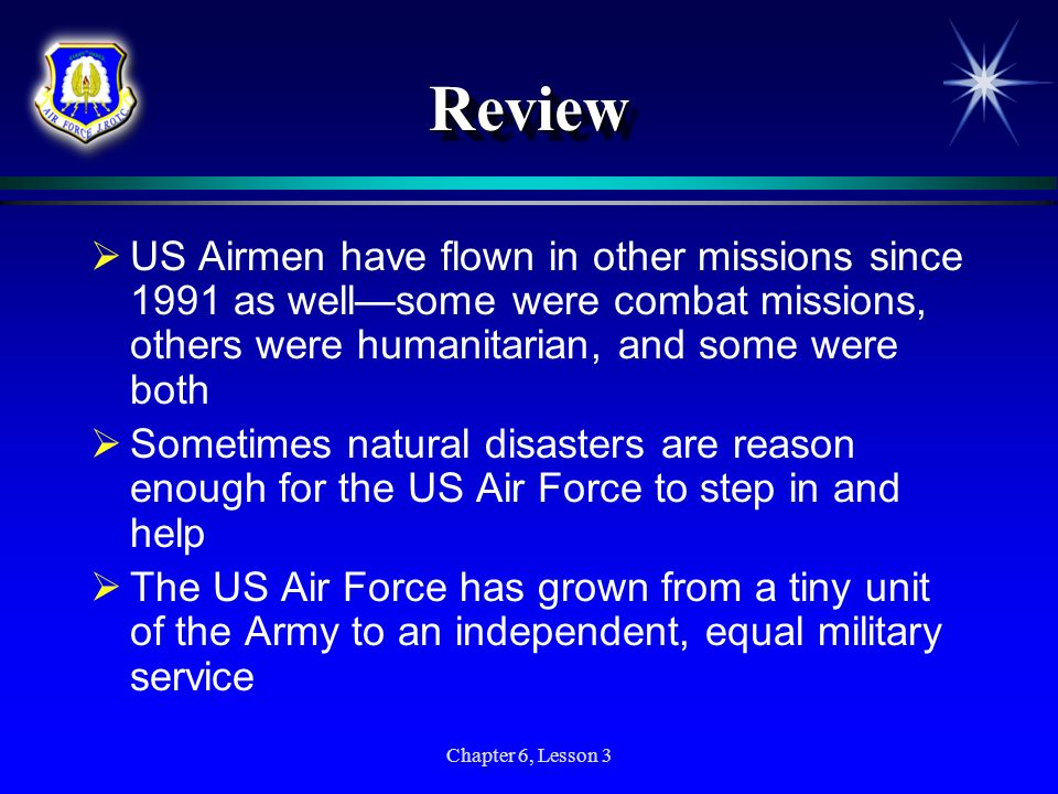 Review US Airmen have flown in other missions since 1991 as well—some were combat missions, others were humanitarian, and some were both.