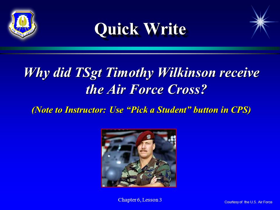Quick Write Why did TSgt Timothy Wilkinson receive the Air Force Cross (Note to Instructor: Use Pick a Student button in CPS)