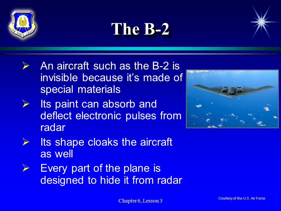 The B-2 An aircraft such as the B-2 is invisible because it's made of special materials.