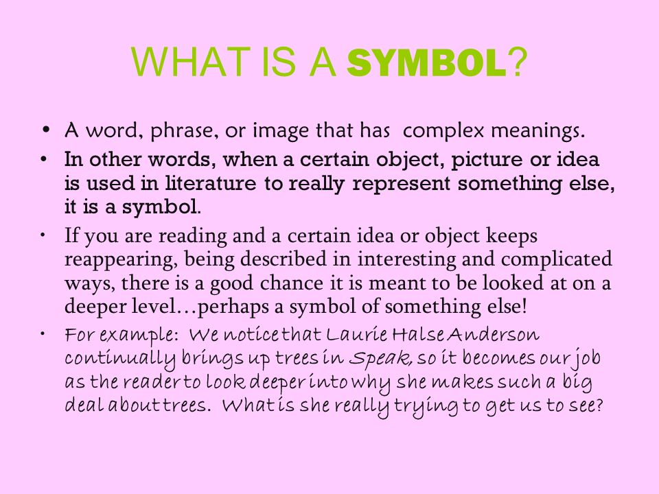 WHAT IS A SYMBOL A word, phrase, or image that has complex meanings.