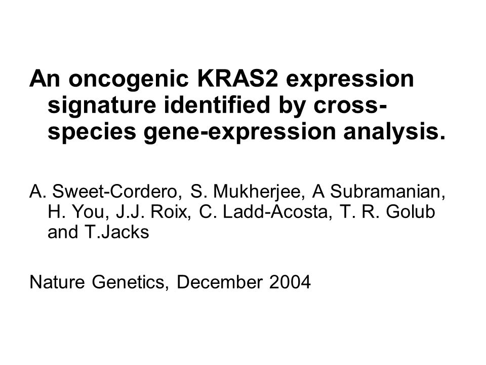 An oncogenic KRAS2 expression signature identified by cross-species gene-expression analysis.