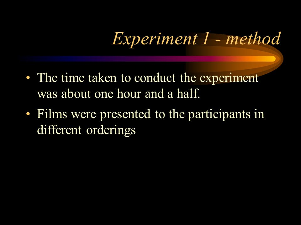 Experiment 1 - method The time taken to conduct the experiment was about one hour and a half.