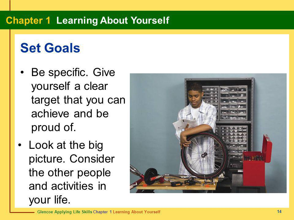Set Goals Be specific. Give yourself a clear target that you can achieve and be proud of.
