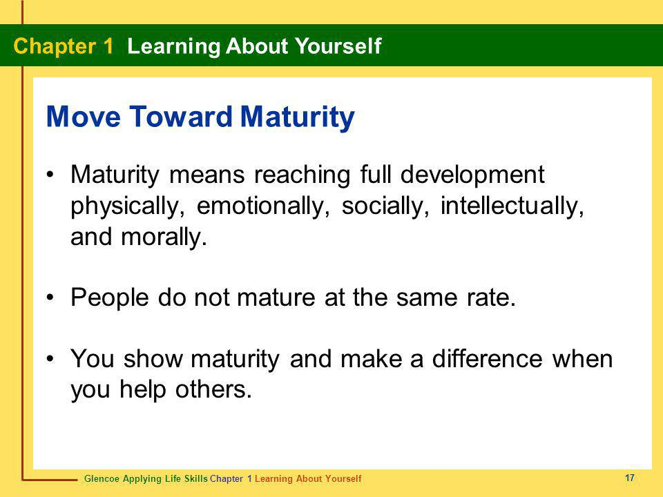 Move Toward Maturity Maturity means reaching full development physically, emotionally, socially, intellectually, and morally.