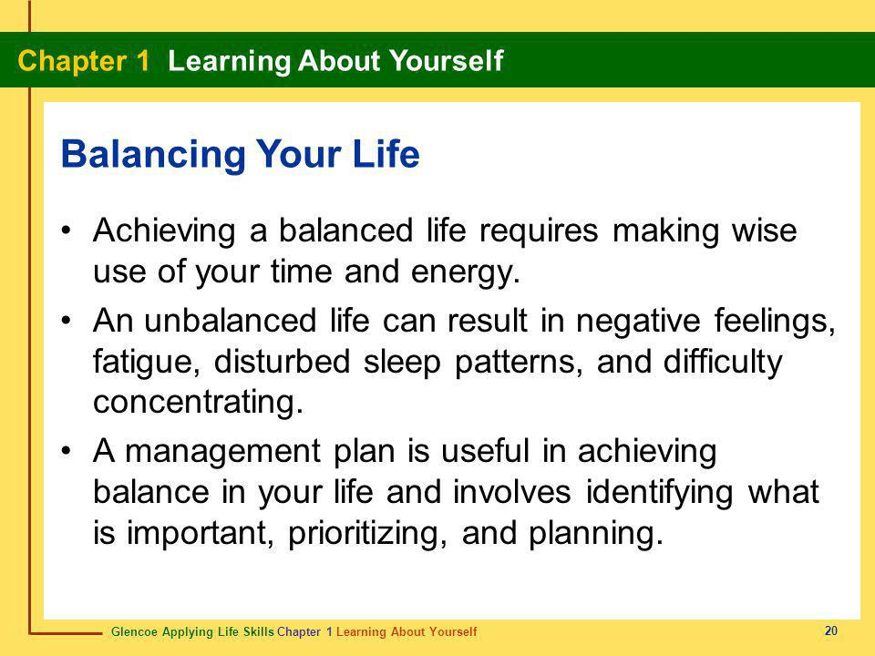 Balancing Your Life Achieving a balanced life requires making wise use of your time and energy.