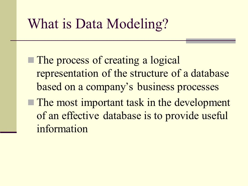 What is Data Modeling The process of creating a logical representation of the structure of a database based on a company's business processes.
