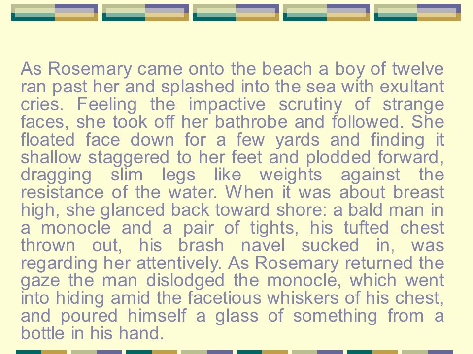 As Rosemary came onto the beach a boy of twelve ran past her and splashed into the sea with exultant cries.
