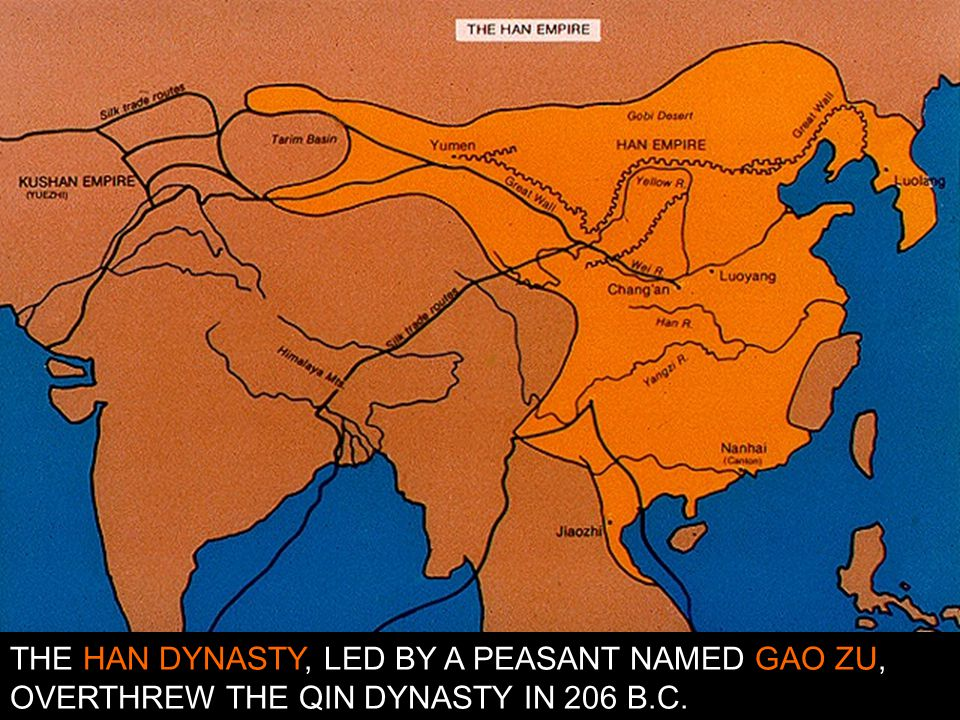 THE HAN DYNASTY, LED BY A PEASANT NAMED GAO ZU, OVERTHREW THE QIN DYNASTY IN 206 B.C.