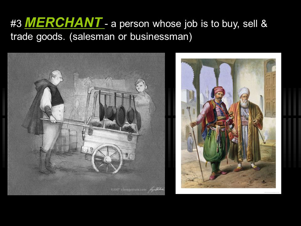 #3 MERCHANT - a person whose job is to buy, sell & trade goods