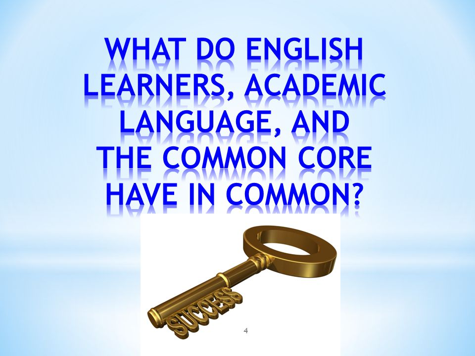 WHAT DO ENGLISH LEARNERS, ACADEMIC LANGUAGE, AND THE COMMON CORE HAVE IN COMMON