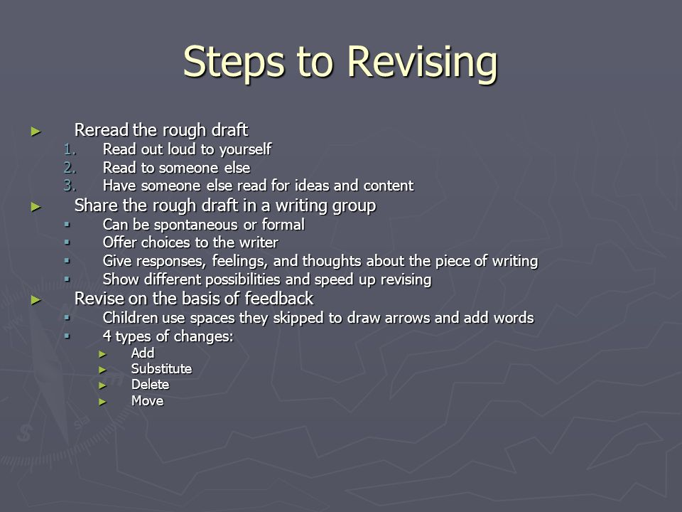 Steps to Revising Reread the rough draft