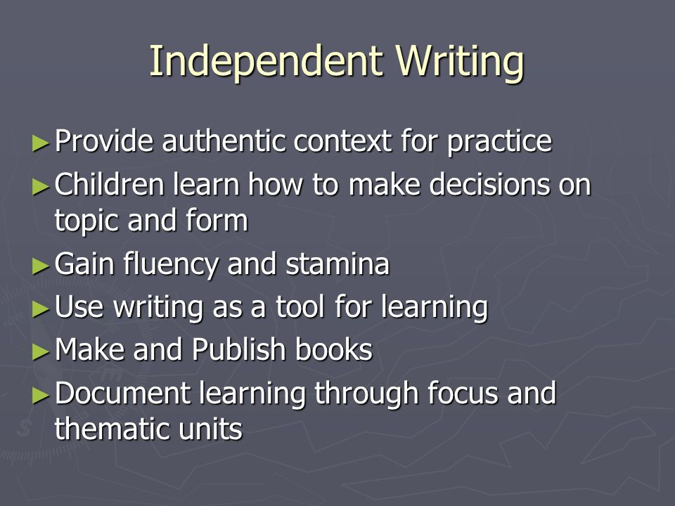 Independent Writing Provide authentic context for practice