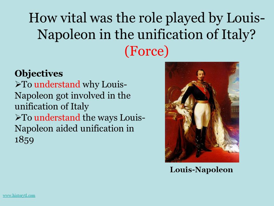 How vital was the role played by Louis-Napoleon in the unification of Italy (Force)
