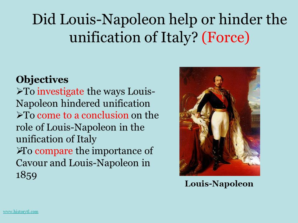 Did Louis-Napoleon help or hinder the unification of Italy (Force)