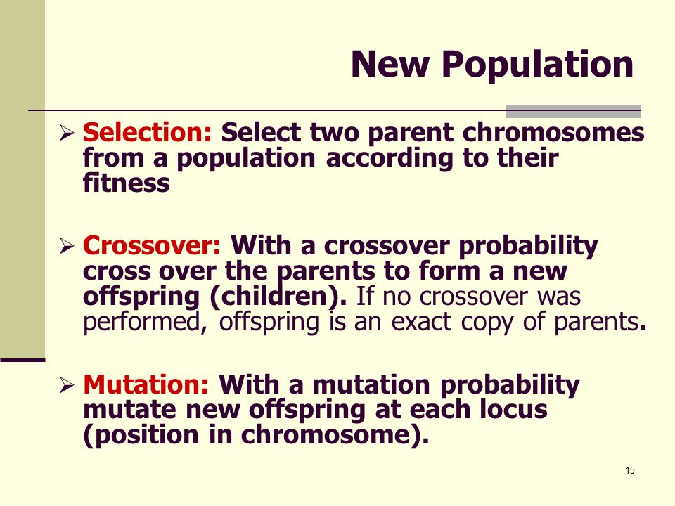 New Population Selection: Select two parent chromosomes from a population according to their fitness.