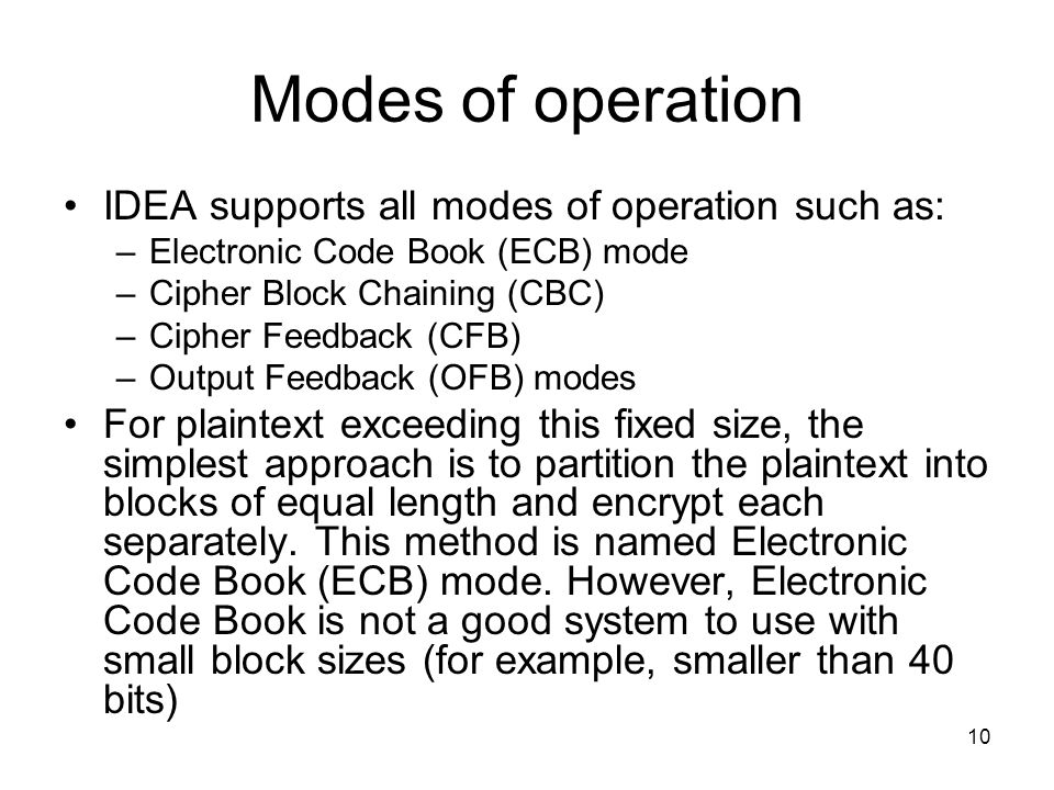 Modes of operation IDEA supports all modes of operation such as: