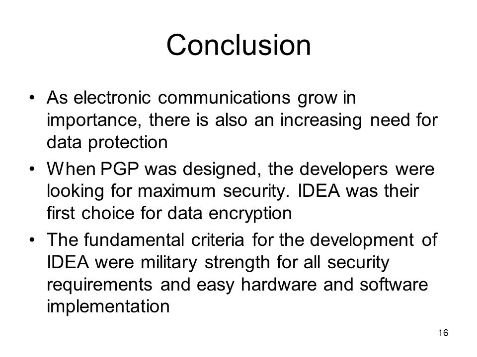 Conclusion As electronic communications grow in importance, there is also an increasing need for data protection.