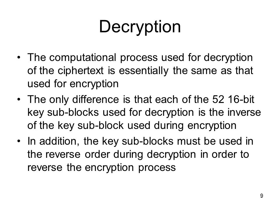 Decryption The computational process used for decryption of the ciphertext is essentially the same as that used for encryption.