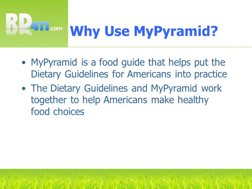 Why Use MyPyramid MyPyramid is a food guide that helps put the Dietary Guidelines for Americans into practice.