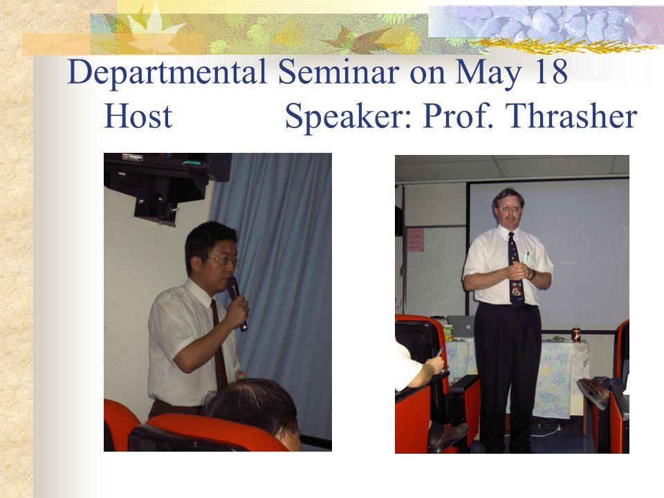 Departmental Seminar on May 18 Host Speaker: Prof. Thrasher