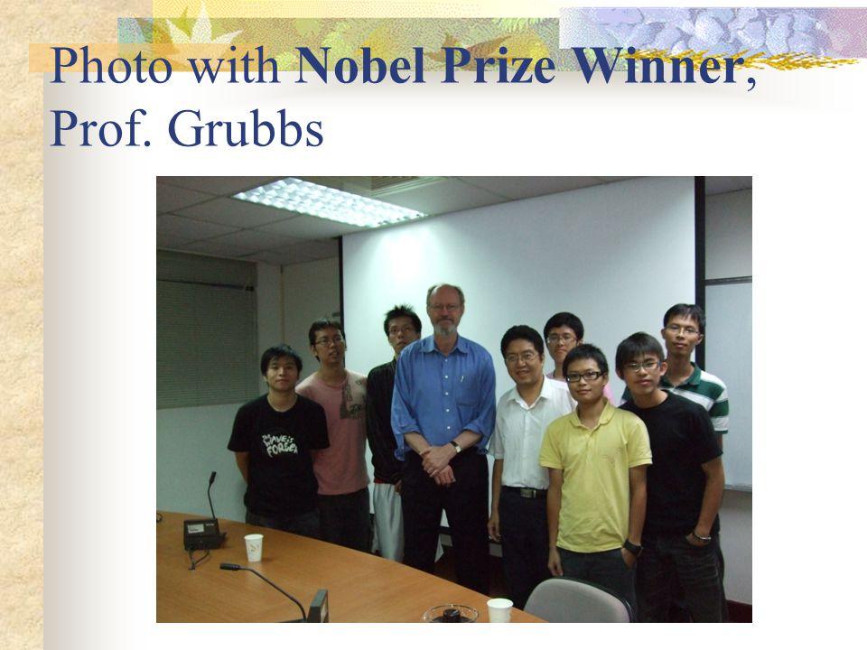 Photo with Nobel Prize Winner, Prof. Grubbs