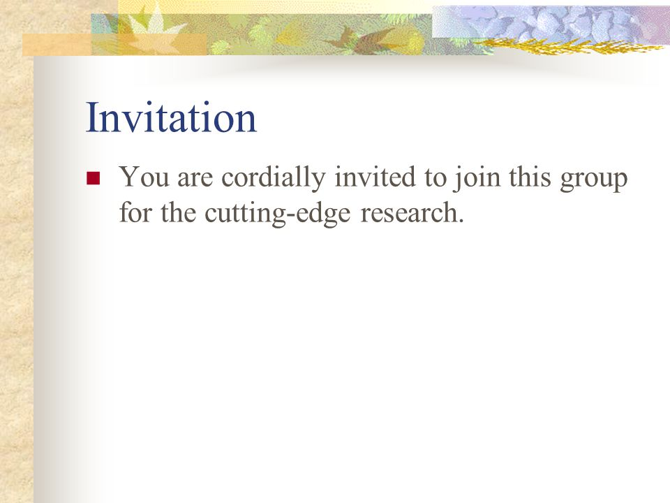 Invitation You are cordially invited to join this group for the cutting-edge research.