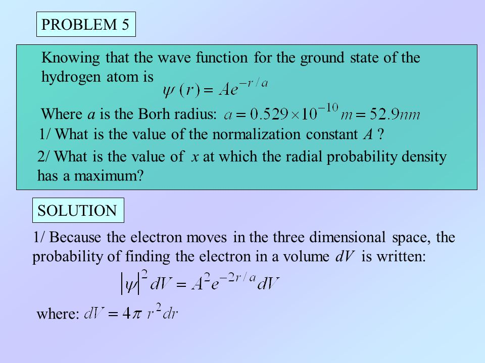 PROBLEM 5 Knowing that the wave function for the ground state of the. hydrogen atom is. Where a is the Borh radius: