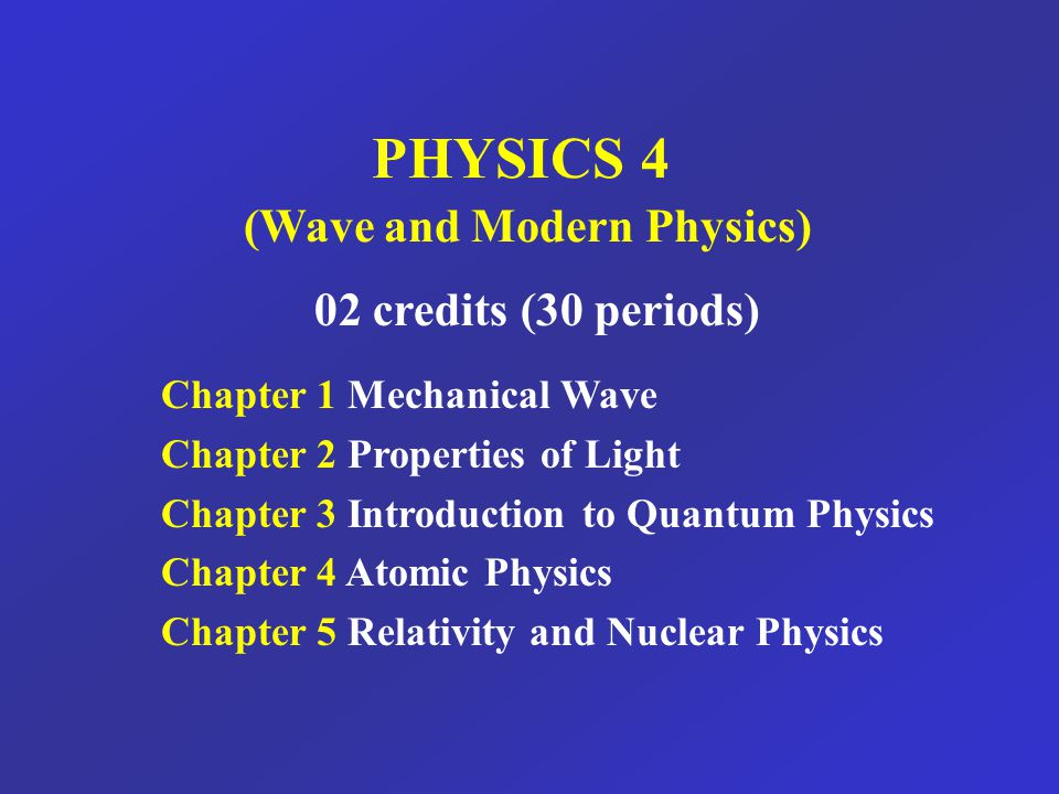 PHYSICS 4 (Wave and Modern Physics)