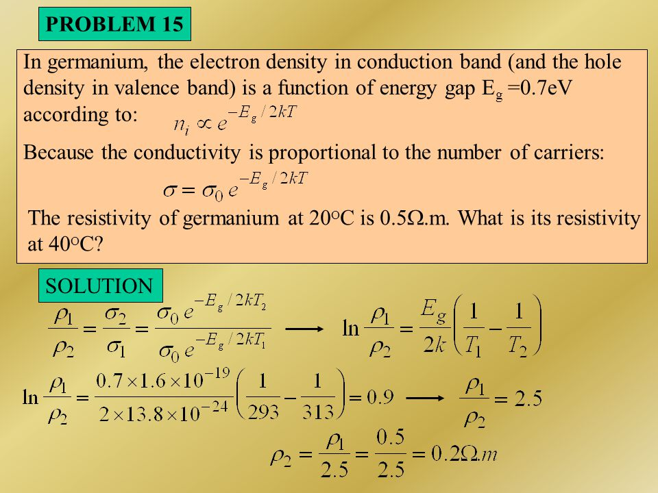 PROBLEM 15 In germanium, the electron density in conduction band (and the hole. density in valence band) is a function of energy gap Eg =0.7eV.