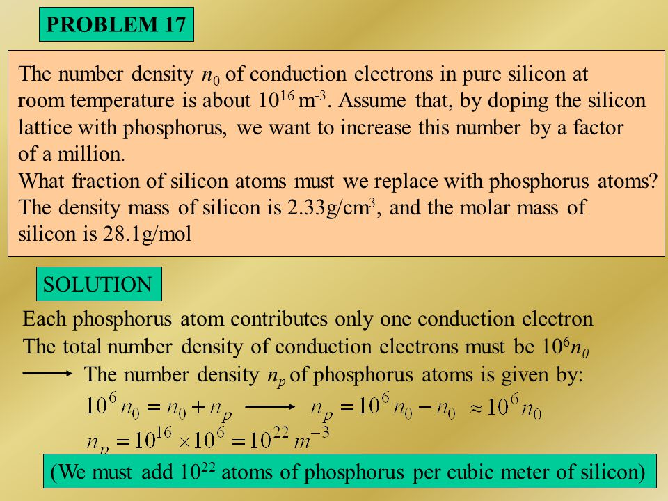 PROBLEM 17 The number density n0 of conduction electrons in pure silicon at. room temperature is about 1016 m-3. Assume that, by doping the silicon.