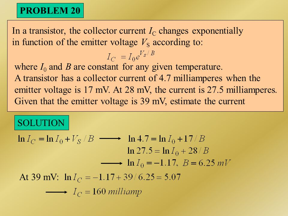 PROBLEM 20 In a transistor, the collector current IC changes exponentially. in function of the emitter voltage VS according to: